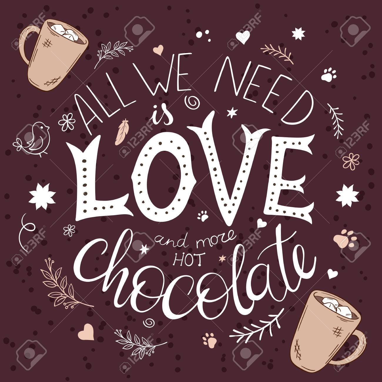 vector hand drawn lettering quote - all we need is love and more hot chocolate with decoration elements - brunches, stars, swirls and flowers
